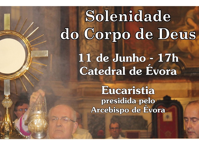 11 de Junho, 17h, Catedral de Évora: Solenidade  do Corpo de Deus