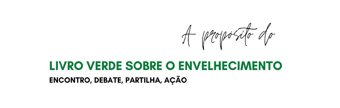 """Livro Verde sobre o Envelhecimento encoraja grupo de cidadãos a lançar o debate público """"Pro Envelhecimento Feliz"""" em Portugal"""